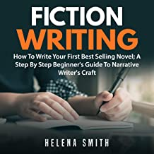 Fiction Writing: How to Write Your First Best Selling Novel