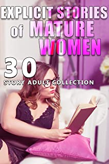EXPLICIT STORIES OF MATURE WOMEN (30 STORY ADULT COLLECTION)