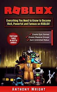 ROBLOX: Everything You Need to Know to Become Rich, Powerful and Famous on ROBLOX! (Contains Three in Depth Guides - An Unofficial ROBLOX book)