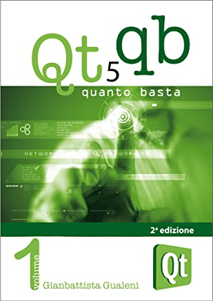 Qt 5 Quanto Basta: La Guida allUso della Libreria Grafica Qt 5, in Italiano (Qt QB Vol. 1)