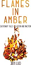 Flames in Amber: Cautionary Tales of Action and Inaction