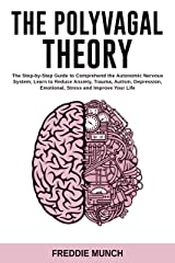 The Polyvagal Theory: The Step by Step Guide to Comprehend the Autonomic Nervous System, Learn to Reduce Anxiety, Trauma, Autism, Depression, Emotional, Stress, and Improve Your Life (English Edition) eBook Kindle