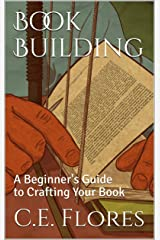 Book Building: A Beginner's Guide to Crafting Your Book (A Beginner's Guide to Self-Publishing Your Book) Kindle Edition