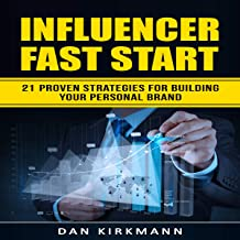 Influencer Fast Start: 21 Proven Strategies For Building Your Personal Brand