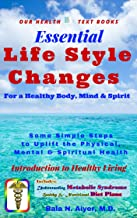 Life Style Changes for a Healthy Body, Mind & Spirit: Few Simple Steps to Uplift the Physical, Mental & Spiritual Health (...
