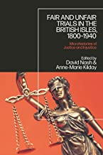 Fair and Unfair Trials in the British Isles, 1800-1940: Microhistories of Justice and Injustice