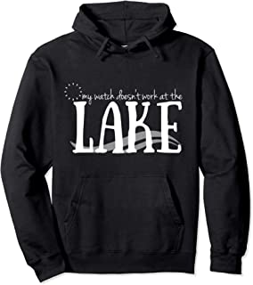 Watch Doesn't Work At The Lake Vacation Summer Relax Pullover Hoodie