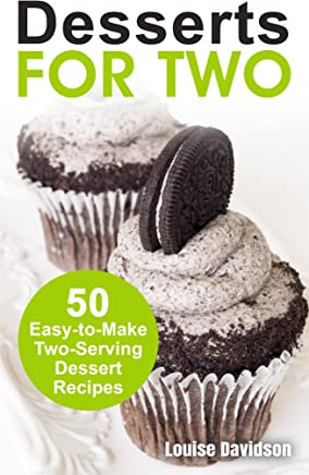 Desserts for Two: 50 Easy-to-Make Two-Serving Dessert Recipes (Cooking for Two Book 7) (English Edition)