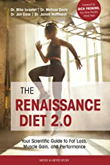 The Renaissance Diet 2.0: Your Scientific Guide to Fat Loss, Muscle Gain and Performance Kindle Edition