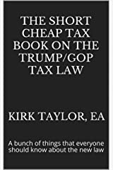 The Short Cheap Tax Book on the Trump/GOP Tax Law: A bunch of things that everyone should know about the new law Kindle Edition