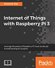 Internet of Things with Raspberry Pi 3: Leverage the power of Raspberry Pi 3 and JavaScript to build exciting IoT projects