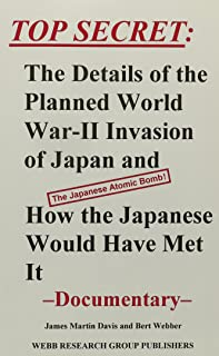 Top Secret: The Details of the Planned World War-II Invasion of Japan and How the Japanese Would Have Met It : Documentary
