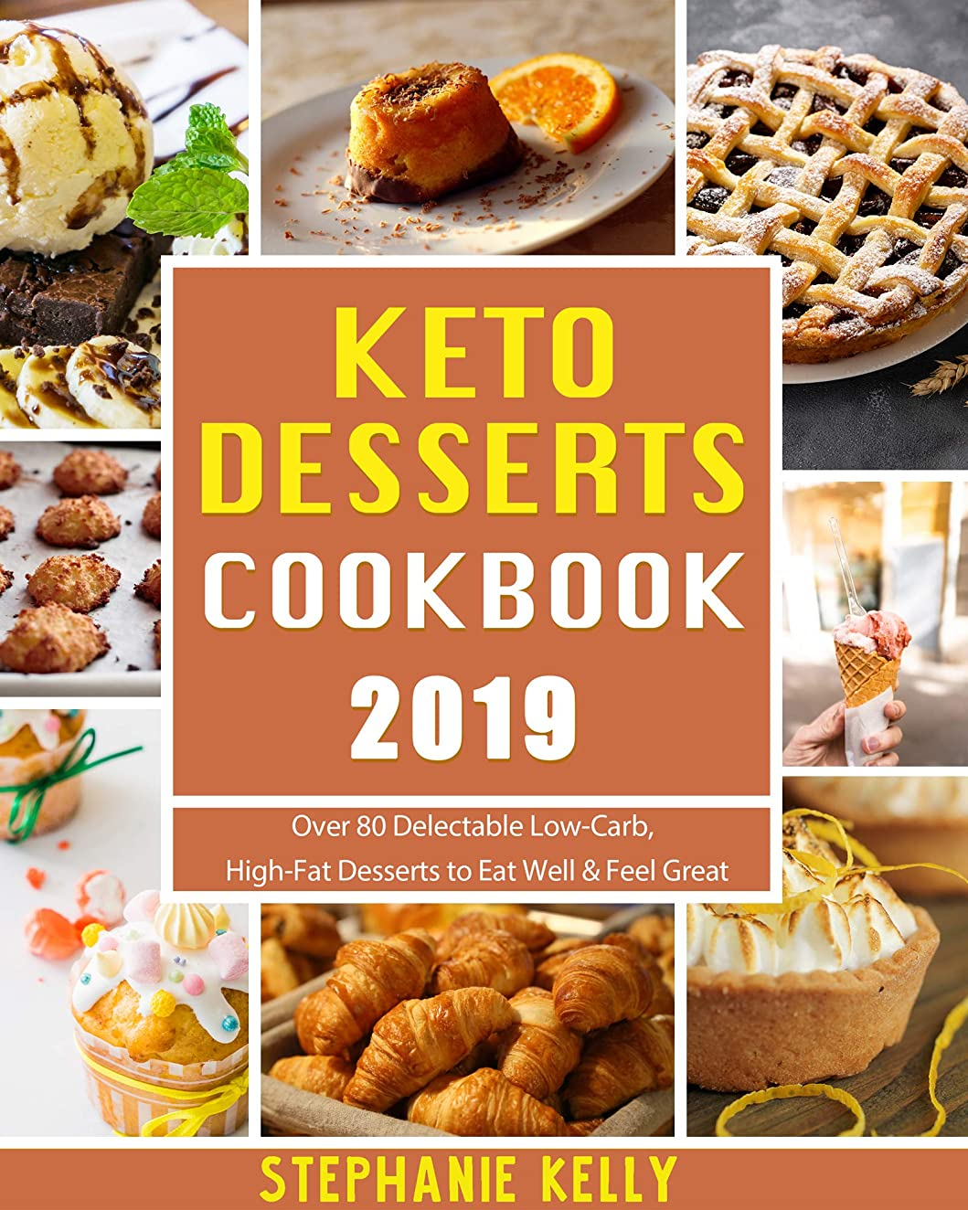 Keto Desserts Cookbook 2019: Over 80 Delectable Low-Carb, High-Fat Desserts to Eat Well & Feel Great (English Edition)
