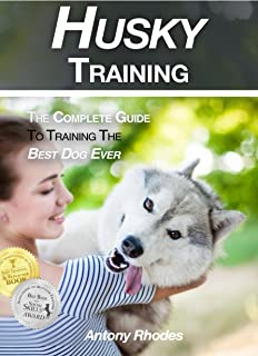 Husky Training: The Complete Guide To Training the Best Dog Ever