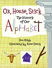 Ox, House, Stick: The History of Our Alphabet