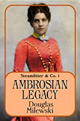 Ambrosian Legacy (Steamfitter & Co. Book 1) Kindle Edition