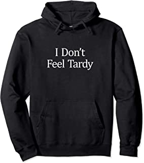 I Don't Feel Tardy - Pullover Hoodie