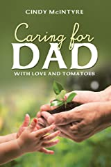 Caring for Dad: With Love and Tomatoes Kindle Edition