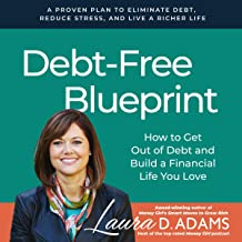 Debt-Free Blueprint: How to Get Out of Debt and Build a Financial Life You Love