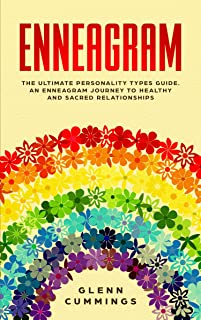 Enneagram: The Ultimate Personality Types Guide. An Enneagram Journey To Healthy And Sacred Relationships.