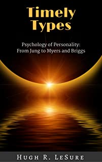 Timely Types: The Psychology of Personality: From Jung to Myers and Briggs
