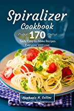 Spiralizer Cookbook: 170 Tasty, Easy-to-Make Recipes Everyone Will Love