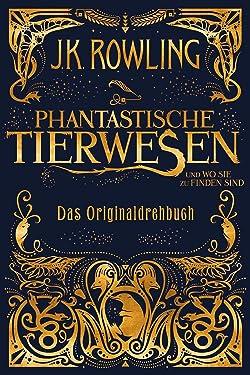 Phantastische Tierwesen und wo sie zu finden sind: Das Originaldrehbuch (German Edition)