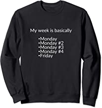 My week is basically Monday Monday #2 Monday #3 Monday #4... Sweatshirt