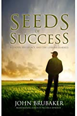 Seeds of Success: A Leader, His Legacy and The Lessons Learned Kindle Edition