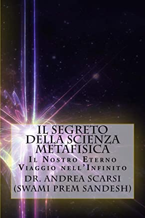 Il Segreto della Scienza Metafisica: Il Nostro Eterno Viaggio NellInfinito
