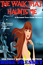 The Walk That Haunts Me: A Ghost Hunter Cozy Mystery (A Ghostly Haunted Tour Guide Cozy Mystery Book 9)