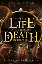 There Is Life in the Tree and Death in the Well (Combat of Natures, Book 1): A Pale Age Chronicle