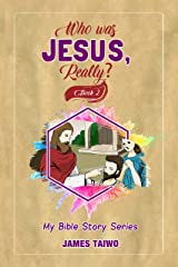 Who Was Jesus, Really? Book Two: My Bible Stories (My Bible Stories Series 2) Kindle Edition