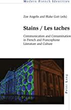 Stains / Les taches: Communication and Contamination in French and Francophone Literature and Culture (Modern French Identities Book 129)