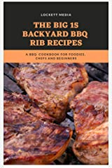The Big 15 Backyard BBQ Rib Recipes: A BBQ Cookbook For Foodies, Chefs and Beginners Kindle Edition