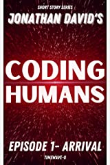 CODING HUMANS: Episode 1- Arrival Kindle Edition