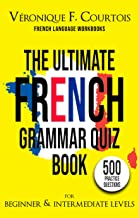 The Ultimate French Quiz Book for Beginner & Intermediate Levels: 500 Grammar Practice Questions (French Language Workbook...