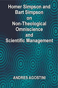 Homer Simpson and Bart Simpson on Non-Theological Omniscience and Scientific Management - Business Rigor and Step-By-Step Guide from Rockefeller to Richard Branson to Steve Jobs