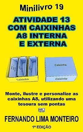ATIVIDADE 13  COM CAIXINHAS  A8 INTERNA  E EXTERNA: Monte, ilustre e personalize as caixinhas A8, utilizando uma tesoura sem pontas (MINILIVRO E CAIXINHA PARA MONTAR) (Portuguese Edition)