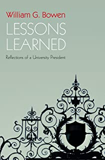 Lessons Learned: Reflections of a University President (The William G. Bowen Series Book 54)
