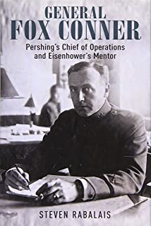 General Fox Conner: Pershing's Chief of Operations and Eisenhower's Mentor (The Generals)