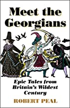 Meet the Georgians: Epic Tales from Britain's Wildest Century (English Edition)