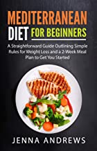 Mediterranean Diet for Beginners: A Straightforward Guide Outlining Simple Rules for Weight Loss and a 2-Week Meal Plan to Get You Started
