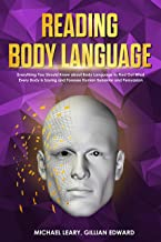 Reading Body Language: Everything You Should Know about Body Language to Find Out What Every Body is Saying and Foresee Human Behavior and Persuasion (English Edition)