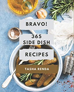 Bravo! 365 Side Dish Recipes: Home Cooking Made Easy with Side Dish Cookbook!