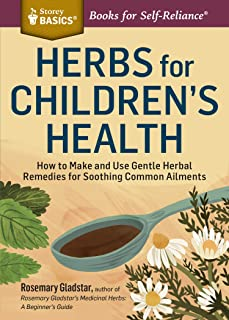 Herbs for Children's Health: How to Make and Use Gentle Herbal Remedies for Soothing Common Ailments (Storey Basics)