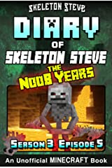Diary of Minecraft Skeleton Steve the Noob Years - Season 3 Episode 5 (Book 17): Unofficial Minecraft Books for Kids, Teens, & Nerds - Adventure Fan Fiction ... Collection - Skeleton Steve the Noob Years) Kindle Edition