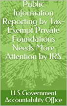 Public Information Reporting by Tax-Exempt Private Foundations Needs More Attention by IRS