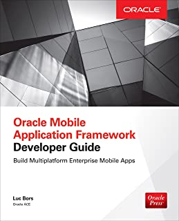 Oracle Mobile Application Framework Developer Guide: Build Multiplatform Enterprise Mobile Apps: Build Enterprise Applications with JDeveloper for iOS & Android (English Edition)