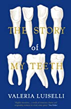 The Story of My Teeth: A Novel in Six Instalments (English Edition)